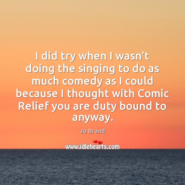 I did try when I wasn't doing the singing to do as Image