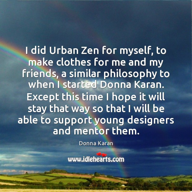 I did Urban Zen for myself, to make clothes for me and Image