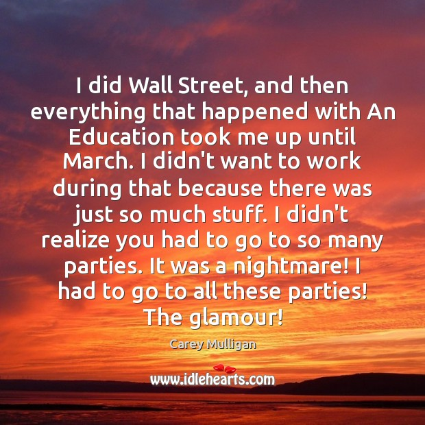 Image, I did Wall Street, and then everything that happened with An Education