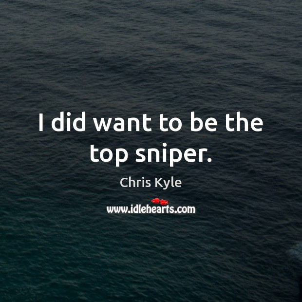Image, I did want to be the top sniper.