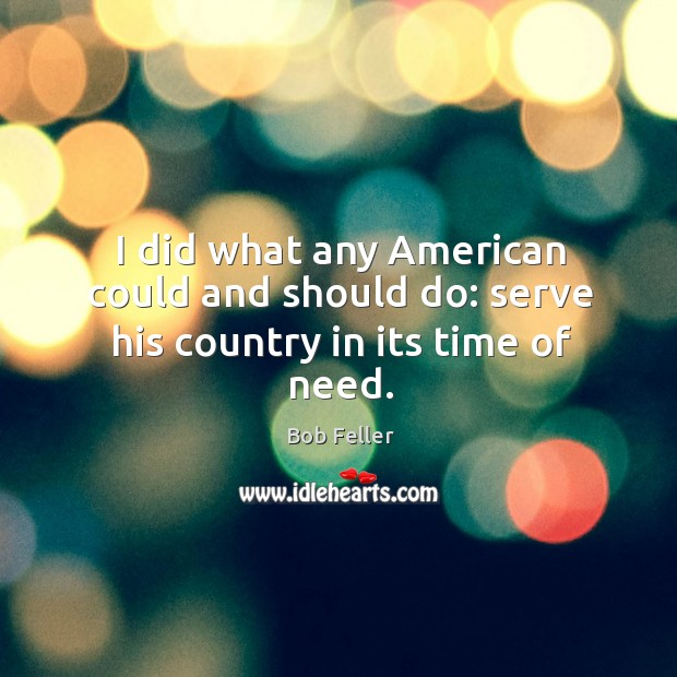I did what any American could and should do: serve his country in its time of need. Image