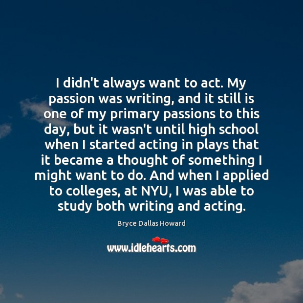 Image, I didn't always want to act. My passion was writing, and it