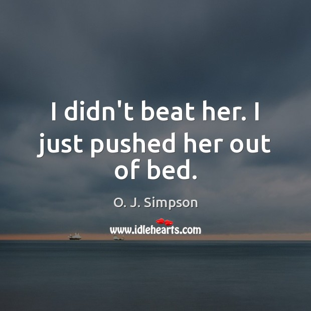 Image, I didn't beat her. I just pushed her out of bed.