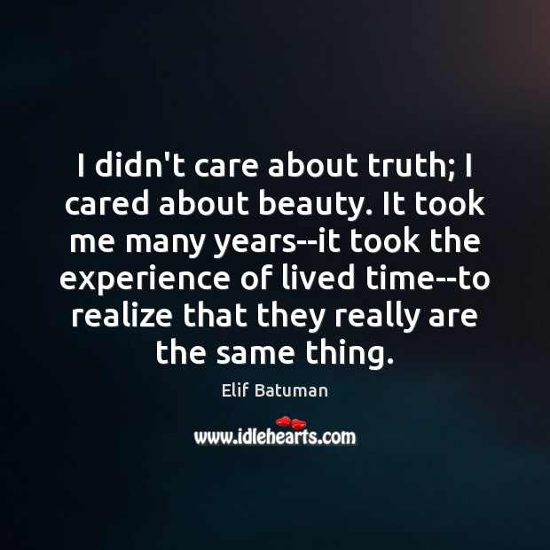 Image, I didn't care about truth; I cared about beauty. It took me