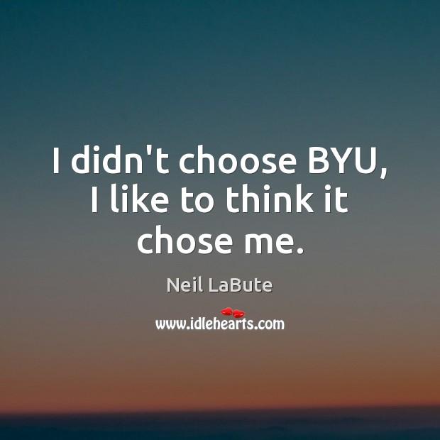I didn't choose BYU, I like to think it chose me. Image