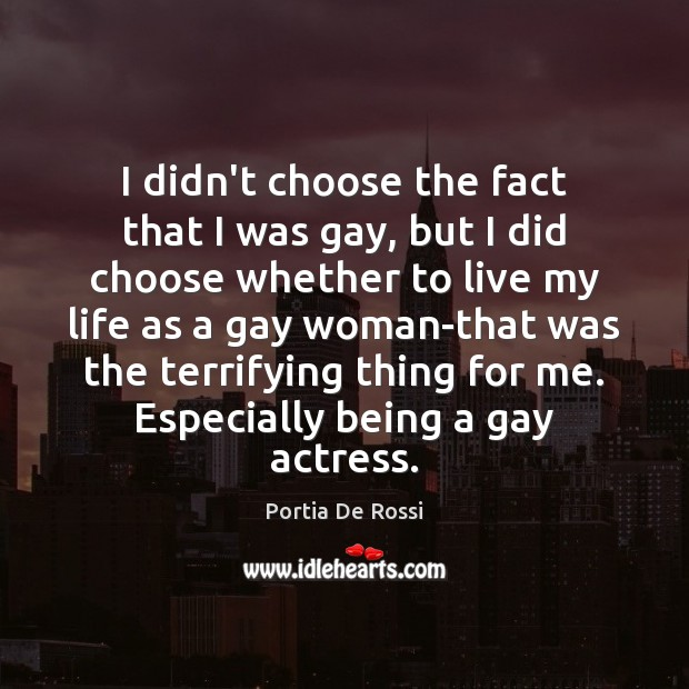 I didn't choose the fact that I was gay, but I did Image