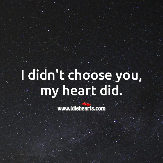Image, I didn't choose you, my heart did.