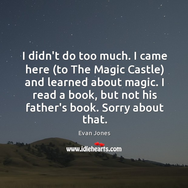 I didn't do too much. I came here (to The Magic Castle) Image