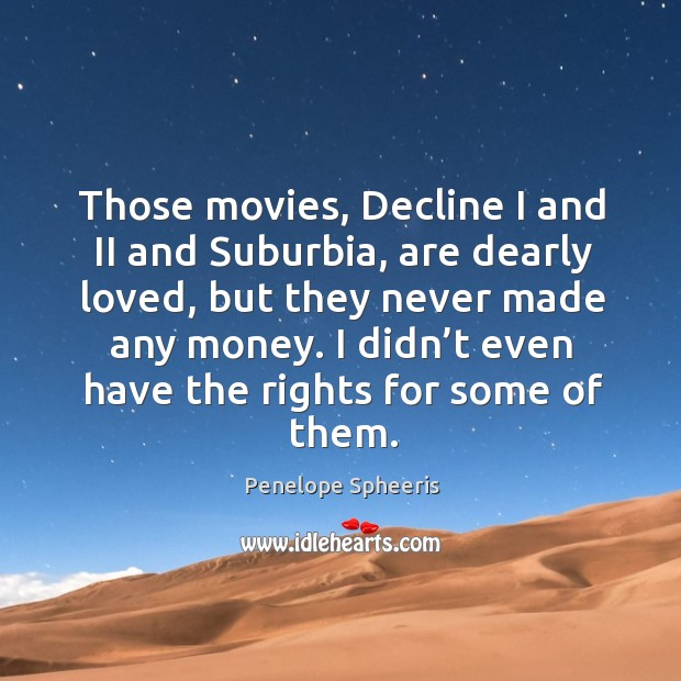 I didn't even have the rights for some of them. Penelope Spheeris Picture Quote