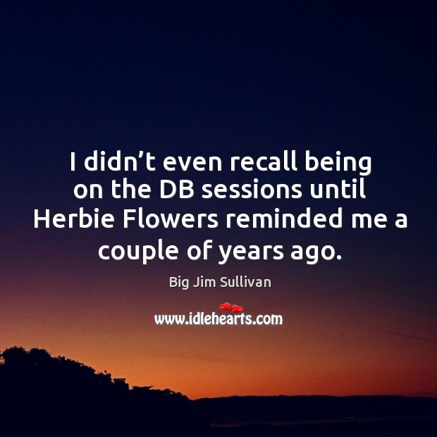 Image, I didn't even recall being on the db sessions until herbie flowers reminded me a couple of years ago.