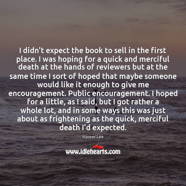 I didn't expect the book to sell in the first place. I Harper Lee Picture Quote