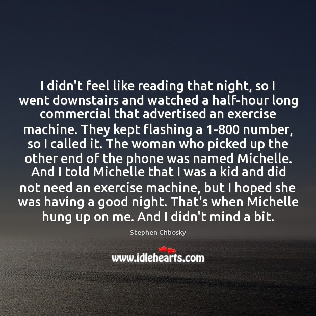 I didn't feel like reading that night, so I went downstairs and Image