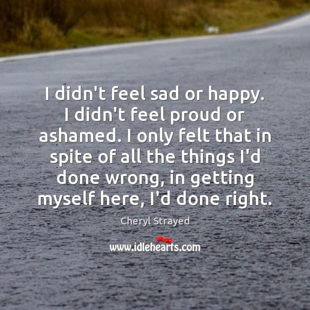 I didn't feel sad or happy. I didn't feel proud or ashamed. Image