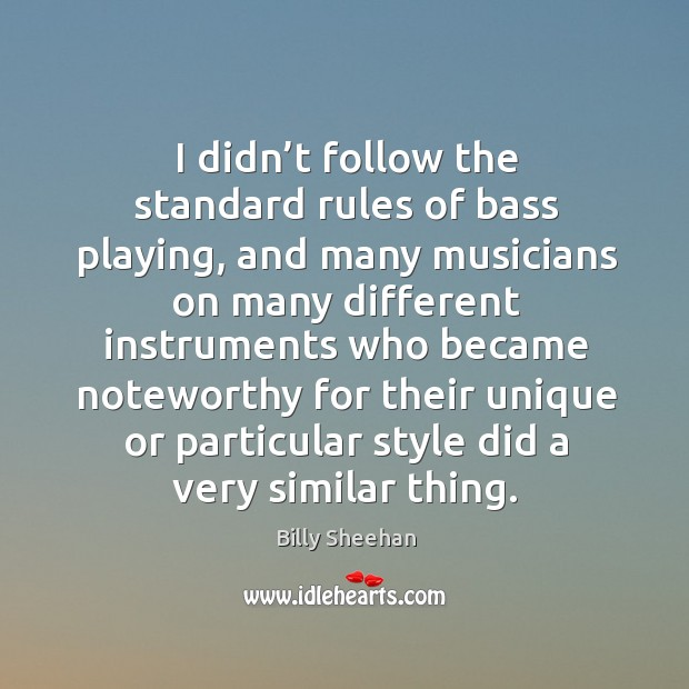 Image, I didn't follow the standard rules of bass playing, and many musicians on many different