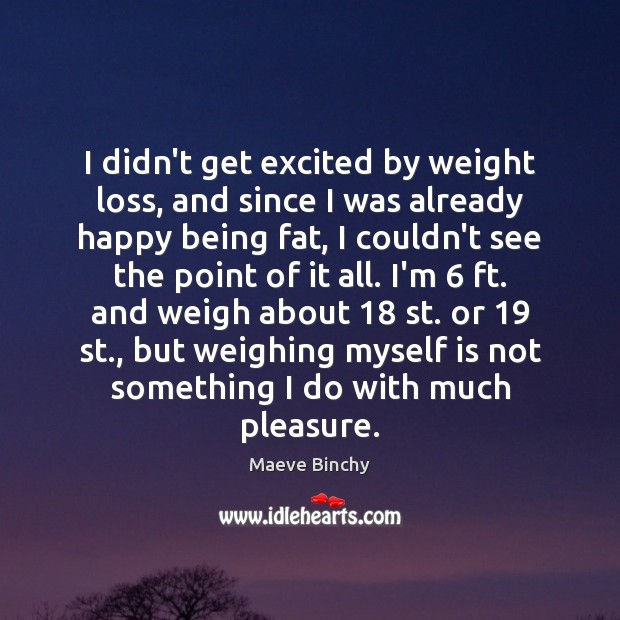 I didn't get excited by weight loss, and since I was already Image
