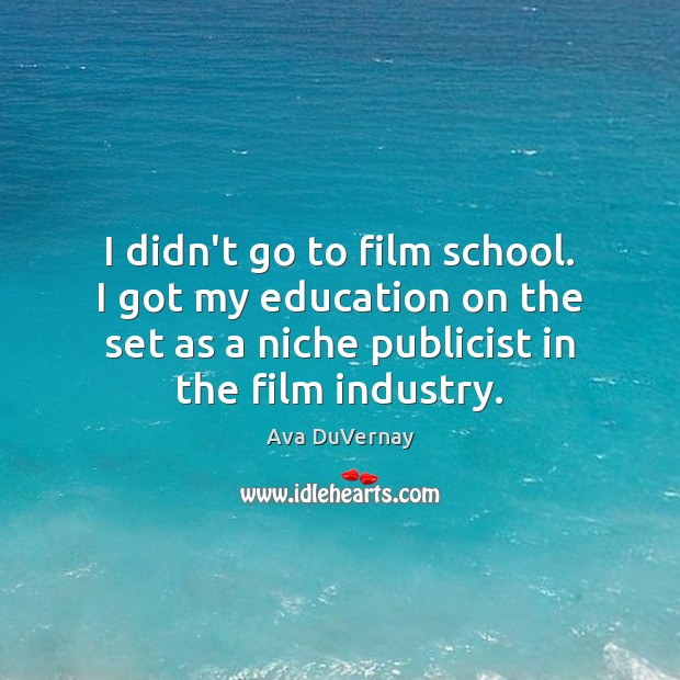 I didn't go to film school. I got my education on the Image
