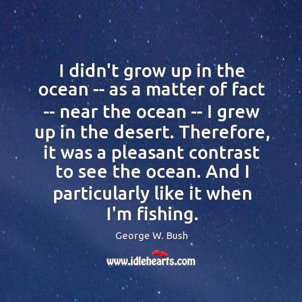 Image, I didn't grow up in the ocean — as a matter of