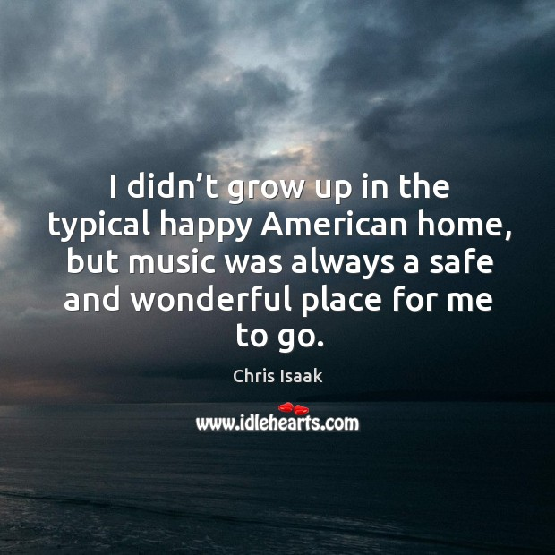 I didn't grow up in the typical happy american home Chris Isaak Picture Quote