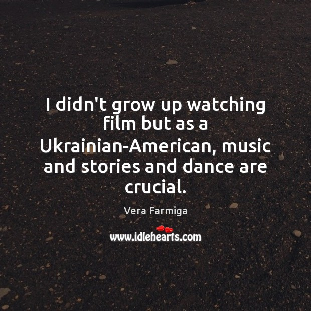 Image, I didn't grow up watching film but as a Ukrainian-American, music and