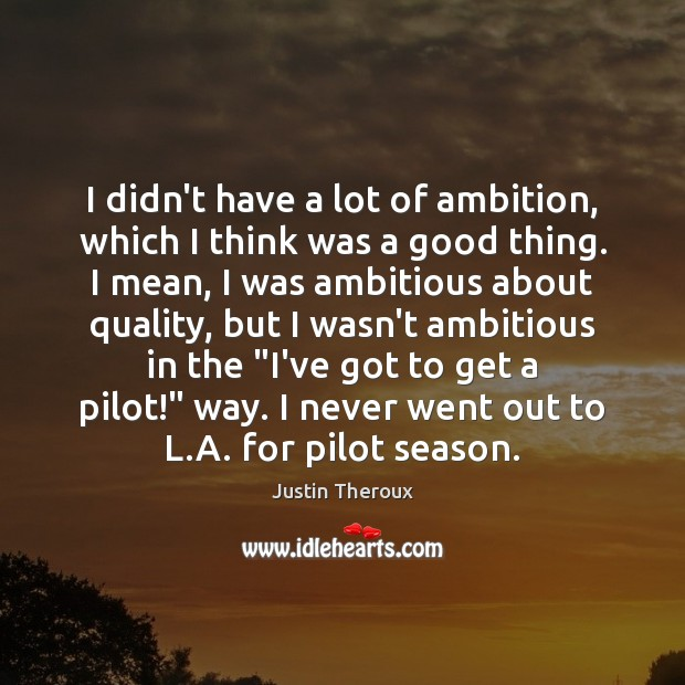 I didn't have a lot of ambition, which I think was a Justin Theroux Picture Quote