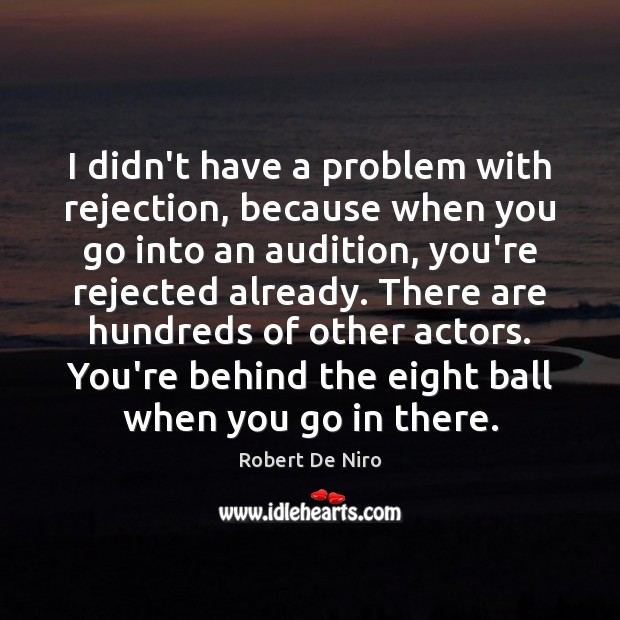 Image, I didn't have a problem with rejection, because when you go into