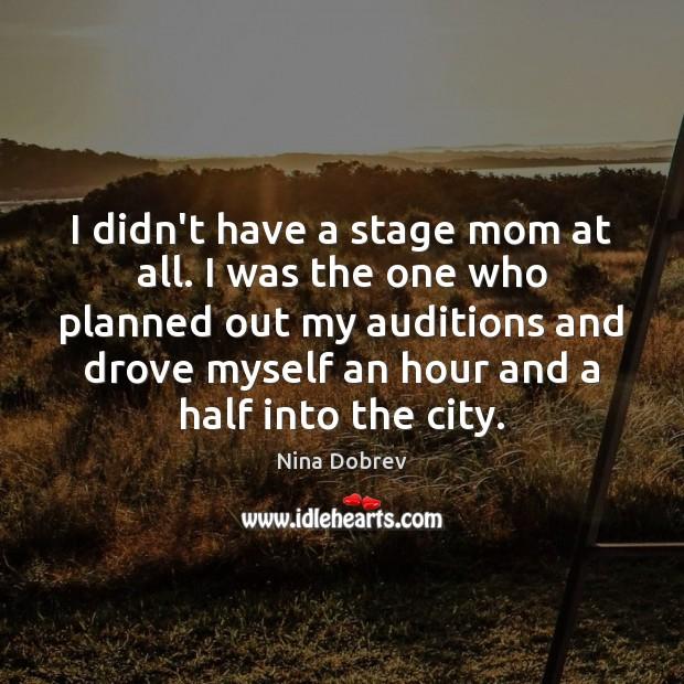 I didn't have a stage mom at all. I was the one Image