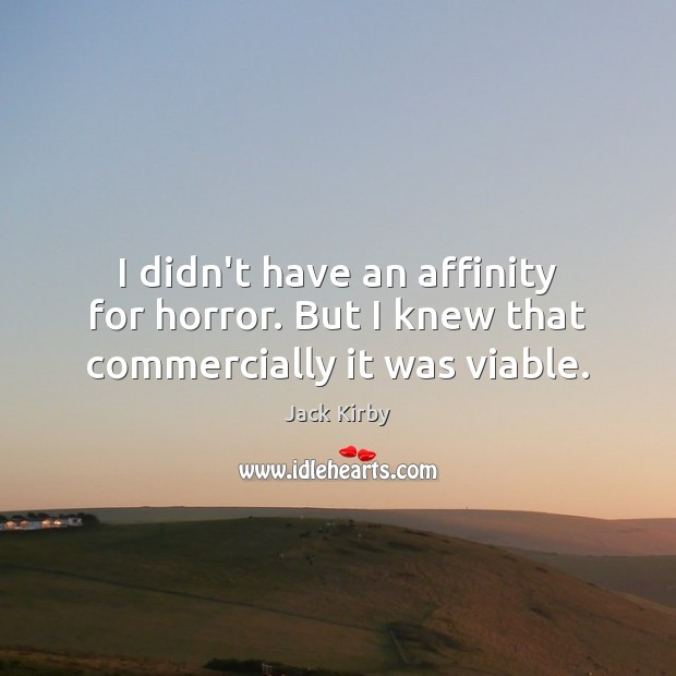 Image, I didn't have an affinity for horror. But I knew that commercially it was viable.