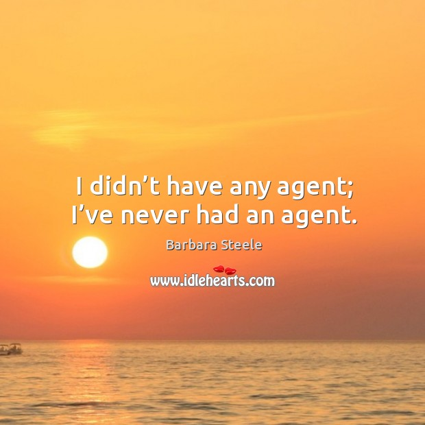 Image, I didn't have any agent; I've never had an agent.