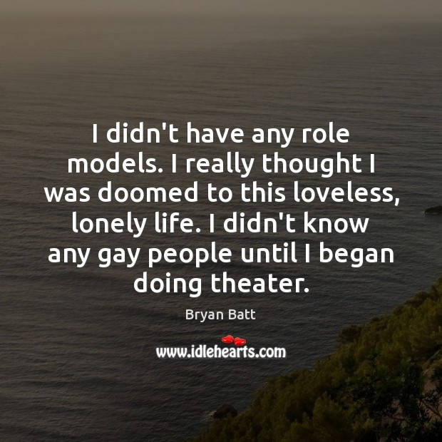 Image, I didn't have any role models. I really thought I was doomed