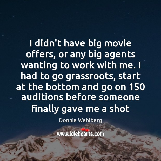 I didn't have big movie offers, or any big agents wanting to Donnie Wahlberg Picture Quote