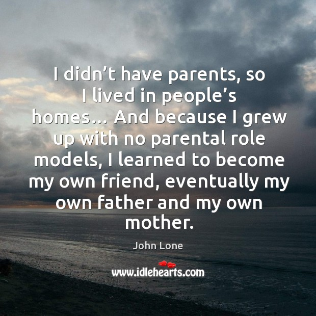 Image, I didn't have parents, so I lived in people's homes…