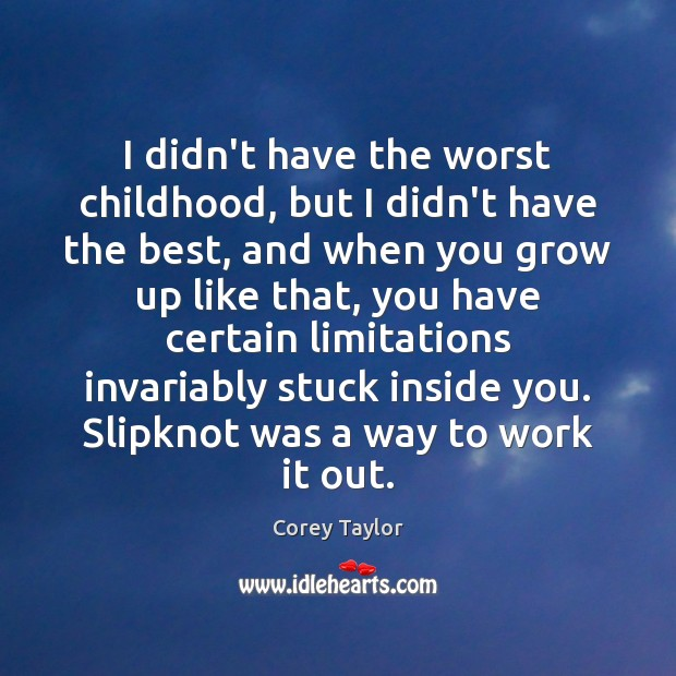 I didn't have the worst childhood, but I didn't have the best, Corey Taylor Picture Quote