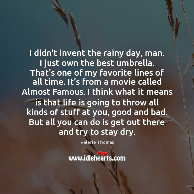 I didn't invent the rainy day, man. I just own the best Image
