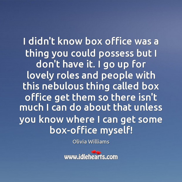 I didn't know box office was a thing you could possess but Olivia Williams Picture Quote