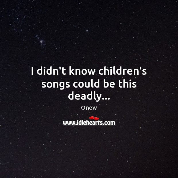 I didn't know children's songs could be this deadly… Image
