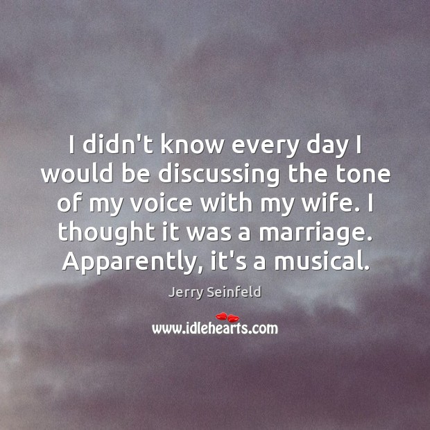 Jerry Seinfeld Picture Quote image saying: I didn't know every day I would be discussing the tone of