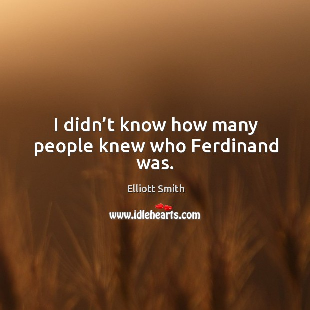 I didn't know how many people knew who ferdinand was. Image