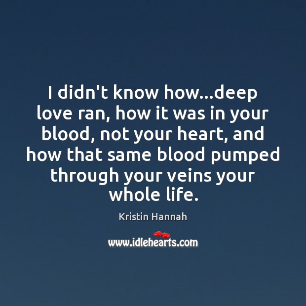 Image, I didn't know how…deep love ran, how it was in your