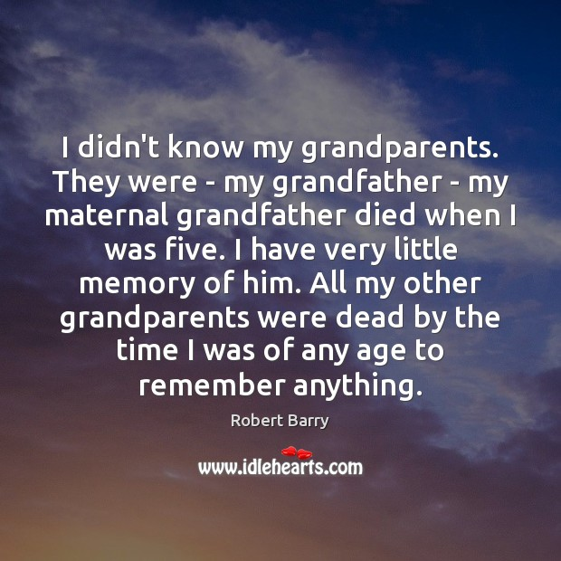 I didn't know my grandparents. They were – my grandfather – my Image