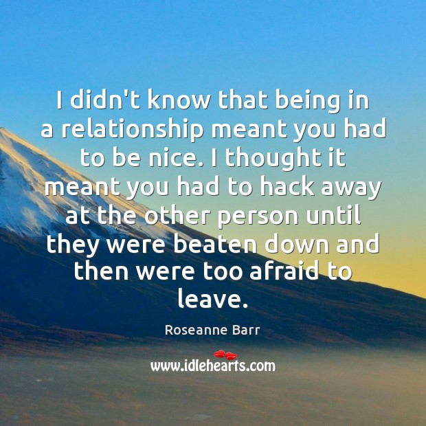 I didn't know that being in a relationship meant you had to Be Nice Quotes Image