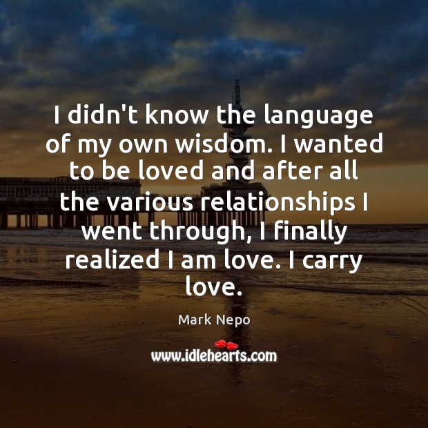 I didn't know the language of my own wisdom. I wanted to Mark Nepo Picture Quote