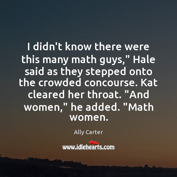 """I didn't know there were this many math guys,"""" Hale said as Ally Carter Picture Quote"""
