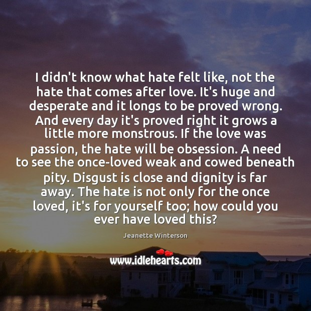 I didn't know what hate felt like, not the hate that comes Image