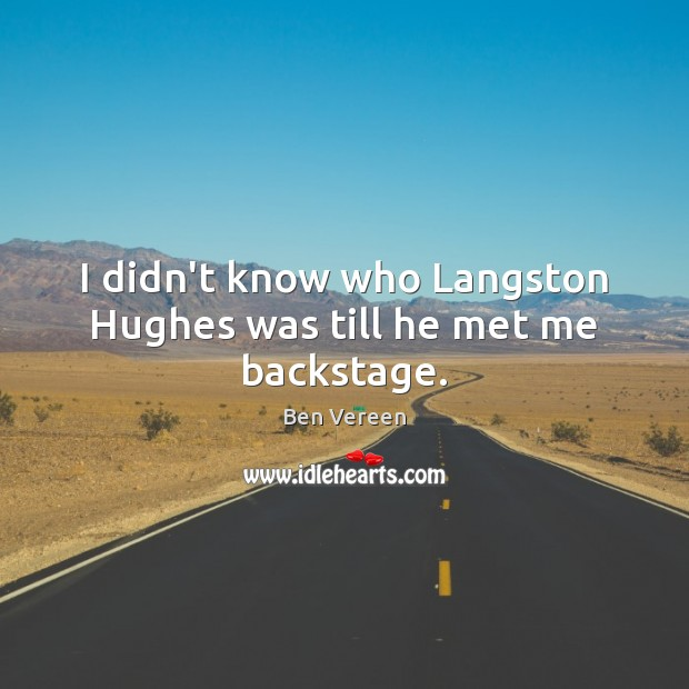 Image, I didn't know who Langston Hughes was till he met me backstage.