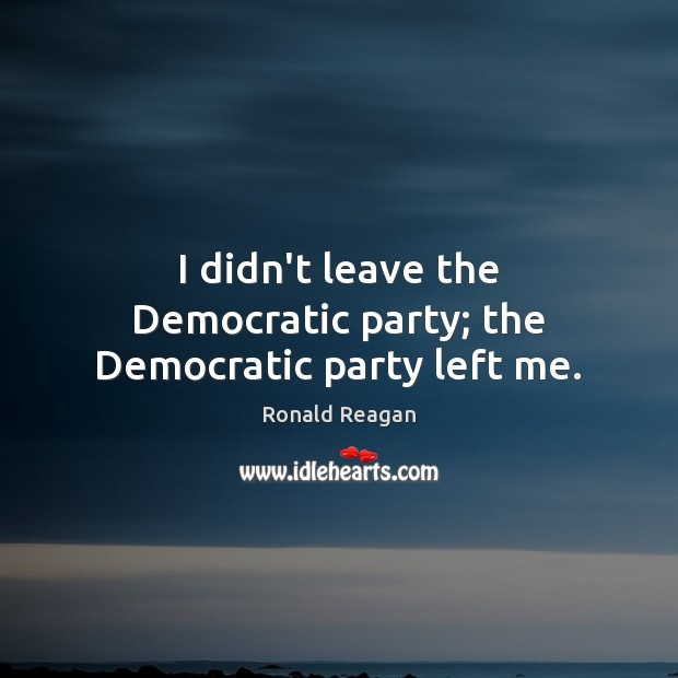 Image, I didn't leave the Democratic party; the Democratic party left me.