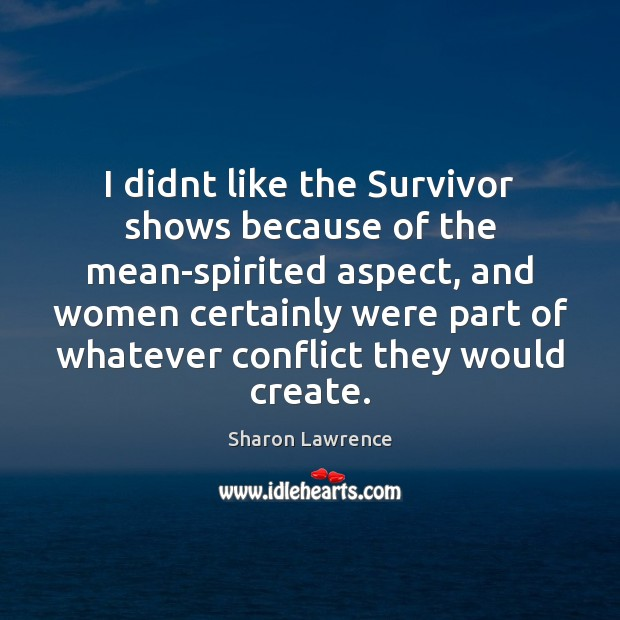 I didnt like the Survivor shows because of the mean-spirited aspect, and Image