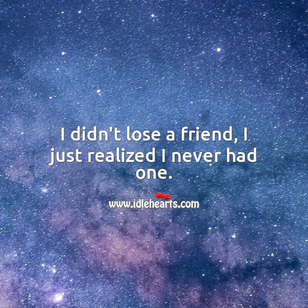 I didn't lose a you, I just realized I never had you. Sarcastic Quotes Image