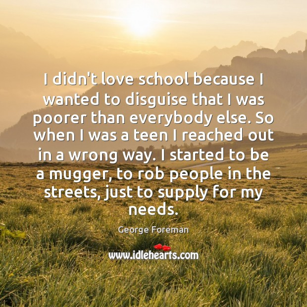 I didn't love school because I wanted to disguise that I was Image