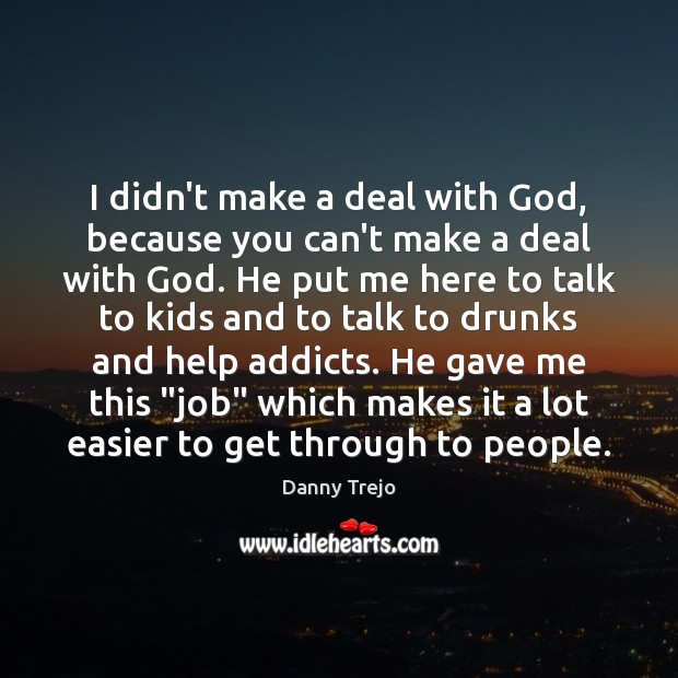 I didn't make a deal with God, because you can't make a Image