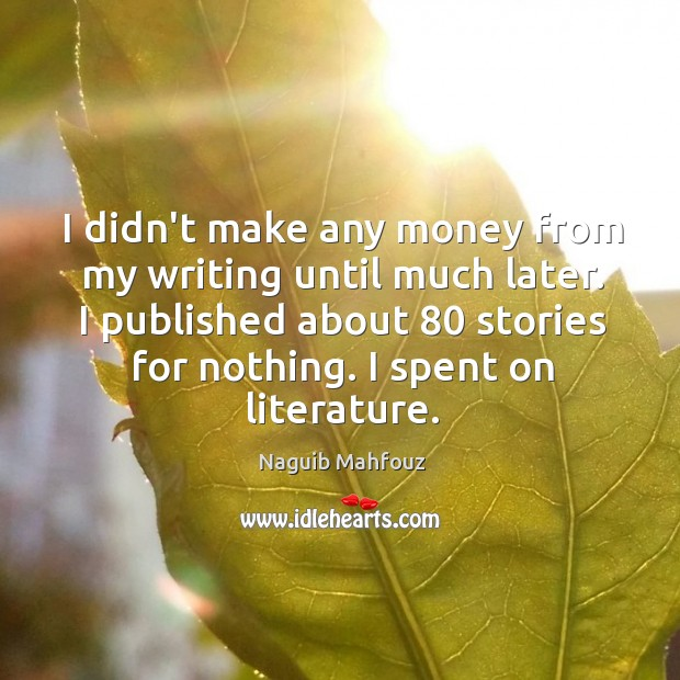 I didn't make any money from my writing until much later. I Naguib Mahfouz Picture Quote